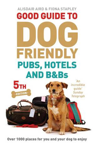 Cover of Good Guide to Dog Friendly Pubs, Hotels and B&Bs: 5th Edition