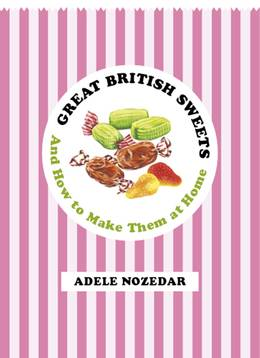Cover of Great British Sweets: And How To Make Them at Home