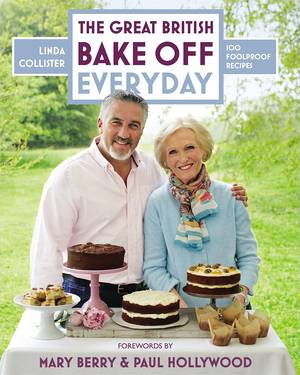 Cover of The Great British Bake Off: Everyday: Over 100 Foolproof Bakes