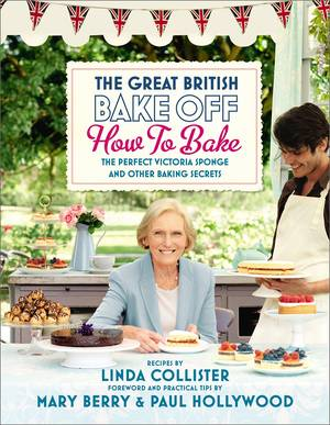 Cover of Great British Bake Off: How to Bake: The Perfect Victoria Sponge and Other Baking Secrets