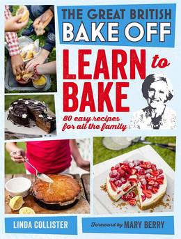 Cover of Great British Bake Off: Learn to Bake: 80 easy recipes for all the family