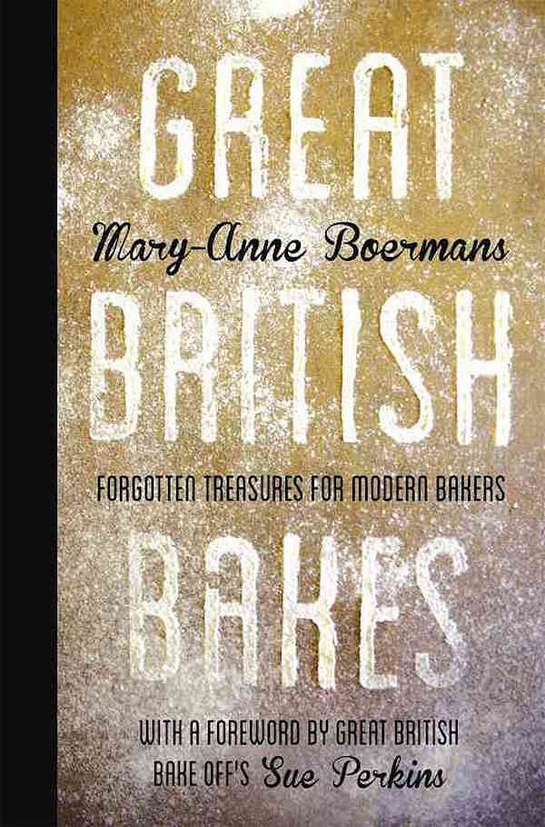 Best British Cookbooks Great British Bakes Mary-Anne Boermans