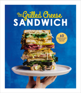 Cover of The Grilled Cheese Sandwich: 60 Unbrielievably Delicious Recipes