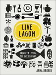 Live Lagom: Balanced Living, The Swedish Way
