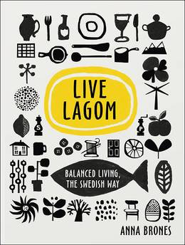 Cover of Live Lagom: Balanced Living, The Swedish Way
