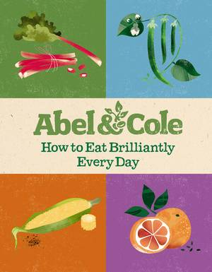 Cover of Abel & Cole: How to Eat Brilliantly Every Day