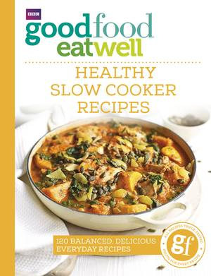 Cover of Good Food Eat Well: Healthy Slow Cooker Recipes