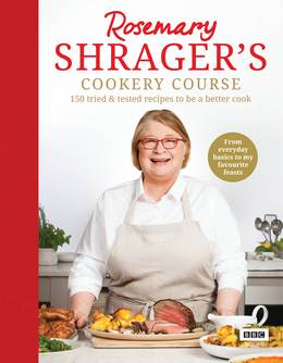 Cover of Rosemary Shrager's Cookery Course: 150 tried & tested recipes to be a better cook