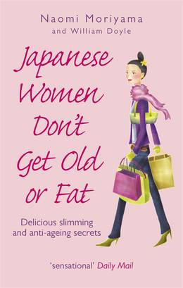 Cover of Japanese Women Don't Get Old or Fat: Delicious slimming and anti-ageing secrets