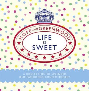 Cover of Life is Sweet: A Collection of Splendid Old-Fashioned Confectionery