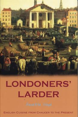 Cover of Londoners' Larder: English Cuisine from Chaucer to the Present