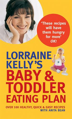 Cover of Lorraine Kelly's Baby and Toddler Eating Plan: Over 100 Healthy, Quick and Easy Recipes