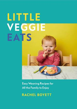 Cover of Little Veggie Eats: Easy Weaning Recipes for All the Family to Enjoy