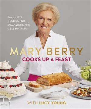 Cover of Mary Berry Cooks Up A Feast: Favourite Recipes for Occasions and Celebrations