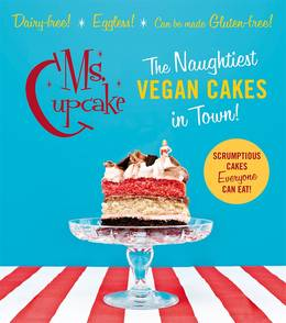 Cover of Ms Cupcake: The Naughtiest Vegan Cakes in Town