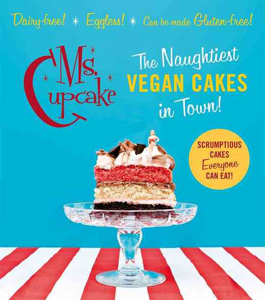 ms cupcake the naughtiest vegan cakes vegan baking cookbook
