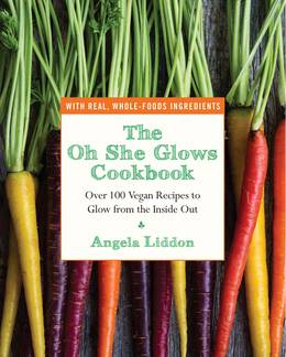 Cover of Oh She Glows: Over 100 Vegan Recipes to Glow from the Inside Out