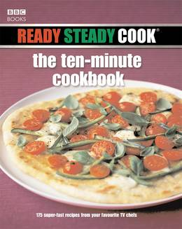 Cover of Ready Steady Cook: The Ten Minute Cookbook: 175 superfast recipes from your favourite TV chefs