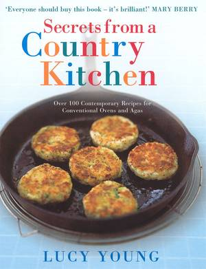 Cover of Secrets From A Country Kitchen: Over 100 Contemporary Recipes for Ovens and Agas