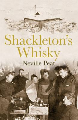 Cover of Shackleton's Whisky: The extraordinary story of an heroic explorer and twenty-five cases of unique MacKinlay's Old Scotch