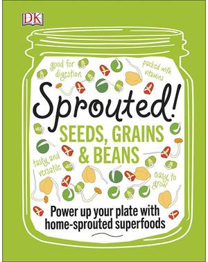 Cover of Sprouted!: Seeds, grains & beans; power up your plate with home-sprouted superfoods