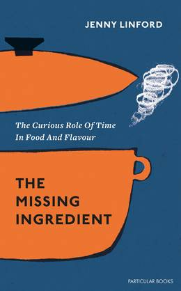 Cover of The Missing Ingredient: The Curious Role of Time in Food and Flavour