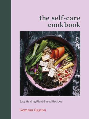 Cover of The Self-Care Cookbook: Easy Healing Plant-Based Recipes
