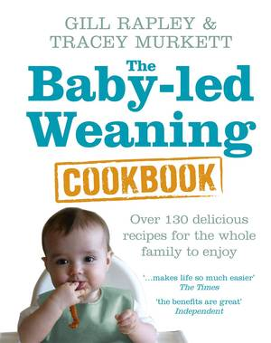 Cover of The Baby-led Weaning Cookbook: Over 130 delicious recipes for the whole family to enjoy