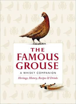 Cover of The Famous Grouse Whisky Companion: Heritage, History, Recipes and Drinks