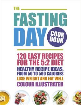 Cover of The Fasting Day Cookbook: 120 easy recipes for the 5:2 diet