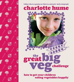 Cover of The Great Big Veg Challenge: How to get your children eating vegetables happily