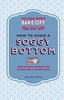 Cover of The Great British Bake Off: How to Avoid a Soggy Bottom and Other Secrets to Achieving a Good Bake