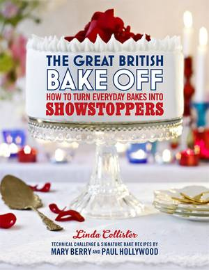 Cover of The Great British Bake Off: How to Turn Everyday Bakes into Showstoppers