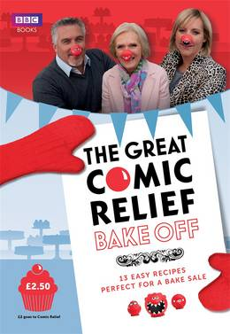 Cover of The Great Comic Relief Bake Off: 13 Easy Recipes Perfect for a Bake Sale