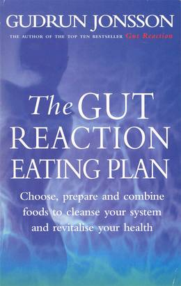 Cover of The Gut Reaction Eating Plan: Choose, prepare and combine foods to cleanse your system and revitalise your health