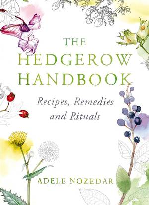 Cover of The Hedgerow Handbook: Recipes, Remedies and Rituals