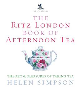 Cover of The Ritz London Book Of Afternoon Tea: The Art and Pleasures of Taking Tea