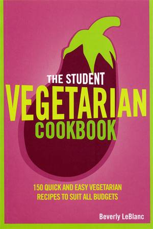 Cover of The Student Vegetarian Cookbook: 150 Quick and Easy Vegetarian Recipes to Suit All Budgets