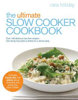 Cover of The Ultimate Slow Cooker Cookbook: Over 100 delicious, fuss-free recipes - from family favourites to dishes for a dinner party