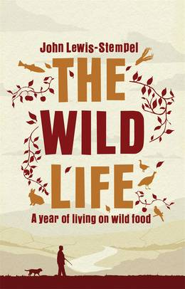Cover of The Wild Life: A Year of Living on Wild Food