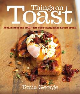 Cover of Things on Toast: Meals from the grill - the best thing since sliced bread