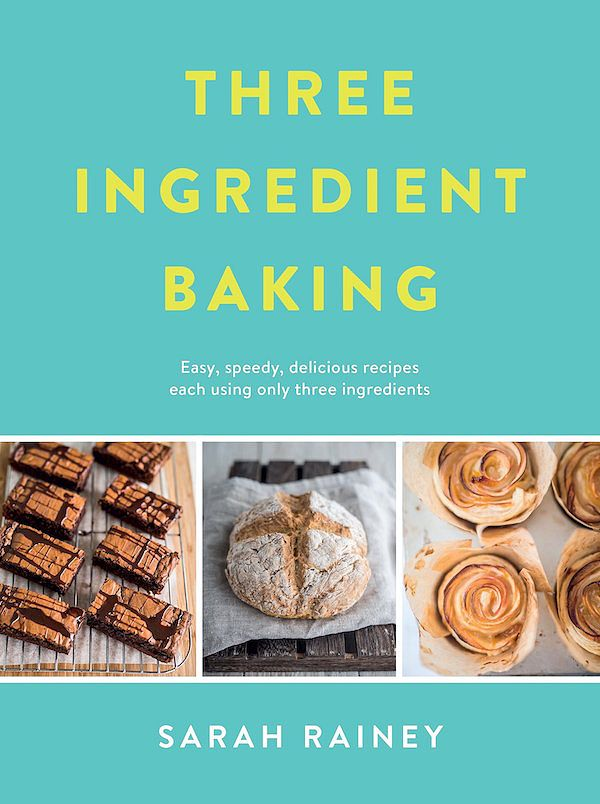 baking cookbooks for kids three ingredient baking sarah rainey