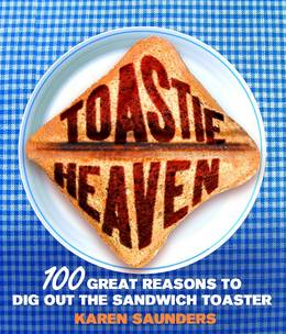 Cover of Toastie Heaven: 100 great reasons to dig out the sandwich toaster