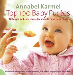 Cover of Top 100 Baby Purees: 100 quick and easy meals for a healthy and happy baby