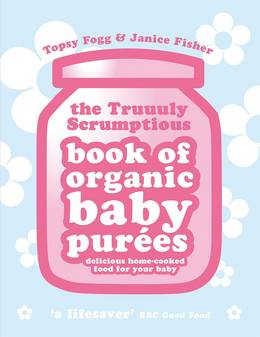 Cover of Truuuly Scrumptious Book of Organic Baby Purees: Delicious home-cooked food for your baby