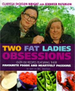 Cover of Two Fat Ladies - Obsessions: Over 150 recipes featuring their favourite foods and heartfelt passions