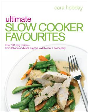 Cover of Ultimate Slow Cooker Favourites: Over 100 easy and delicious recipes