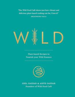 Cover of Wild: Plant-Based Recipes to Nourish your Wild Essence