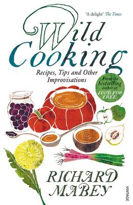 Cover of Wild Cooking: Recipes, Tips and Other Improvisations in the Kitchen