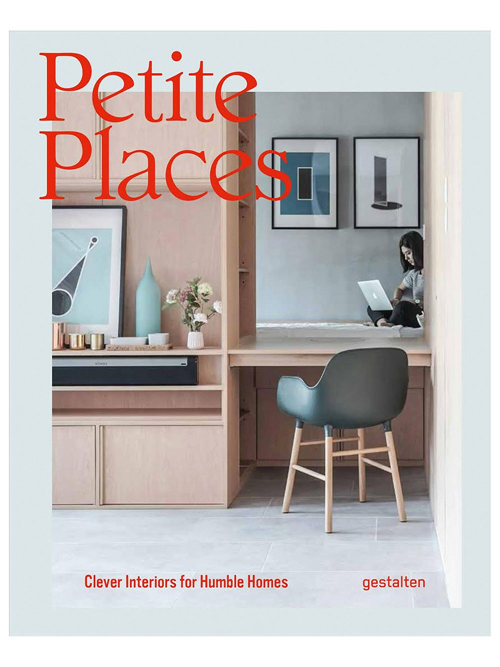 Gestalten  Petite Places: Clever Interiors for Humble Homes